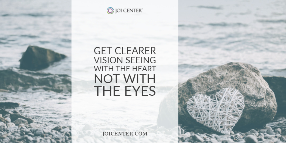 Get clearer vision seeing with the heart not with the eyes
