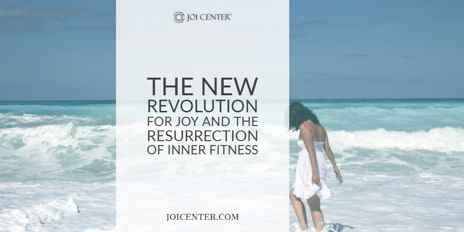 The new revolution for Joy and the resurrection of Inner Fitness