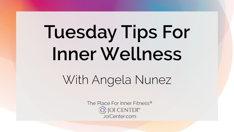 Tuesday Tips For Inner Wellness With Angela Nunez