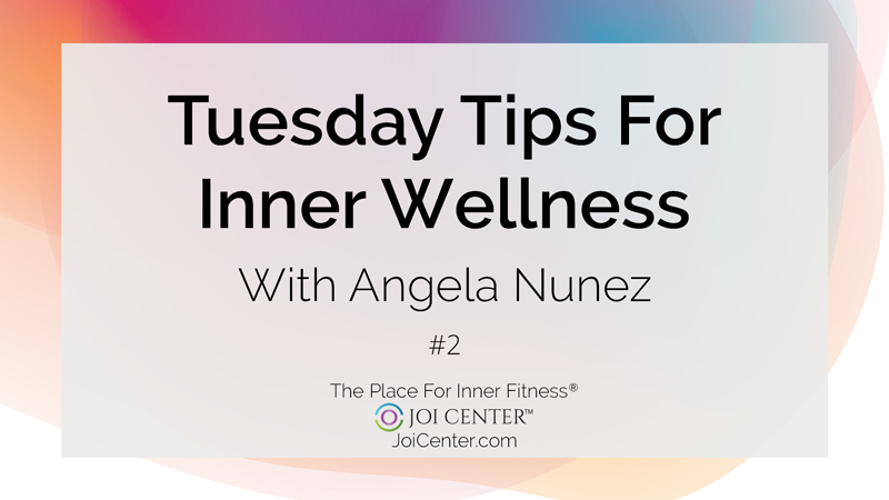 Tuesday Tips For Inner Wellness With Angela Nunez #2