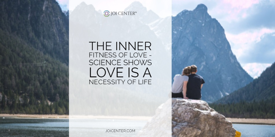 The Inner Fitness of Love - Science shows LOVE is a necessity of life